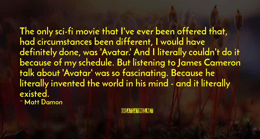I Do Movie Sayings By Matt Damon: The only sci-fi movie that I've ever been offered that, had circumstances been different, I