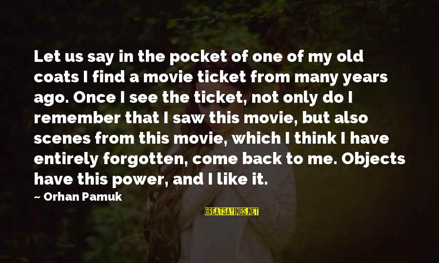 I Do Movie Sayings By Orhan Pamuk: Let us say in the pocket of one of my old coats I find a