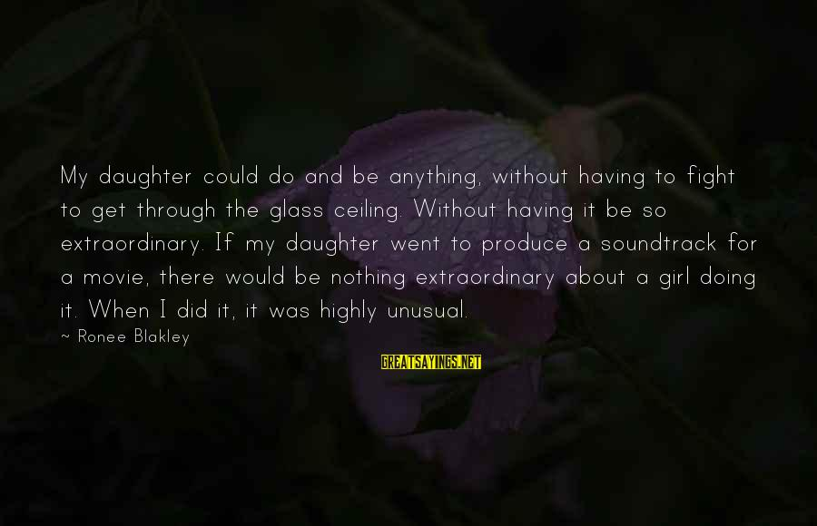 I Do Movie Sayings By Ronee Blakley: My daughter could do and be anything, without having to fight to get through the