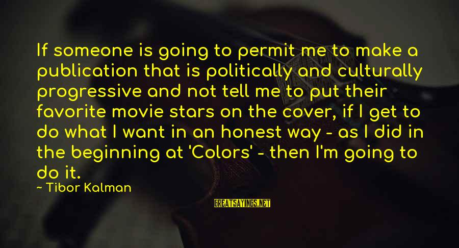 I Do Movie Sayings By Tibor Kalman: If someone is going to permit me to make a publication that is politically and
