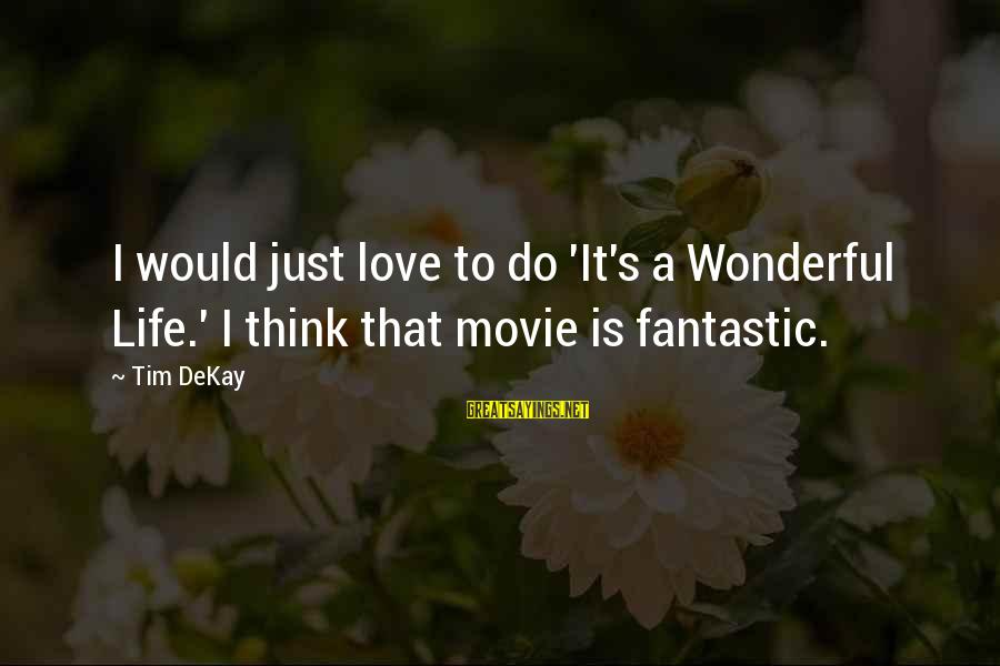 I Do Movie Sayings By Tim DeKay: I would just love to do 'It's a Wonderful Life.' I think that movie is