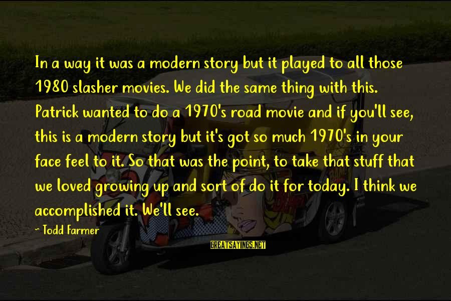 I Do Movie Sayings By Todd Farmer: In a way it was a modern story but it played to all those 1980