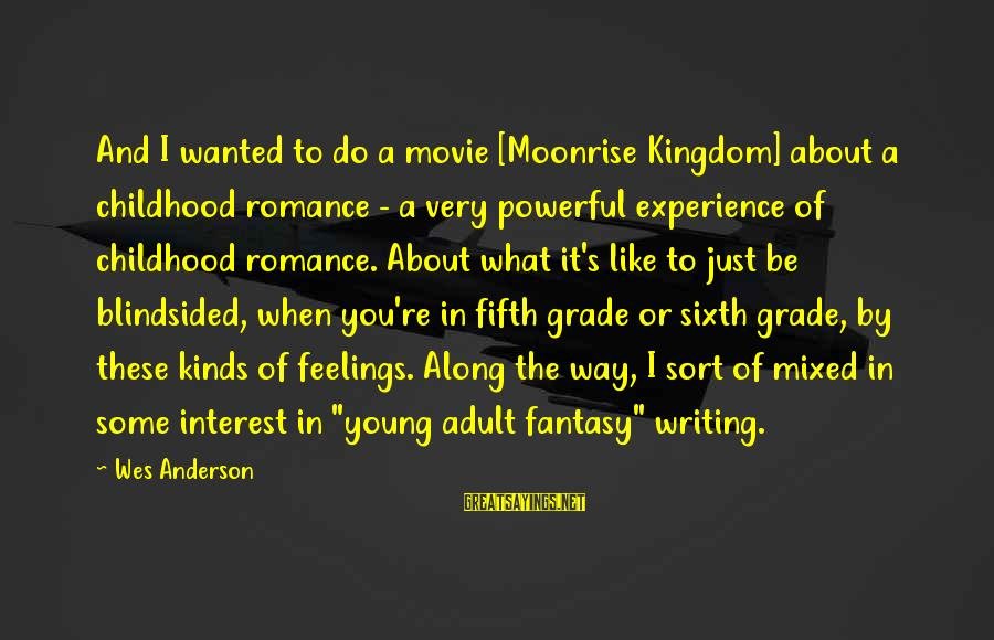 I Do Movie Sayings By Wes Anderson: And I wanted to do a movie [Moonrise Kingdom] about a childhood romance - a