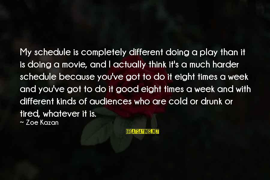 I Do Movie Sayings By Zoe Kazan: My schedule is completely different doing a play than it is doing a movie, and