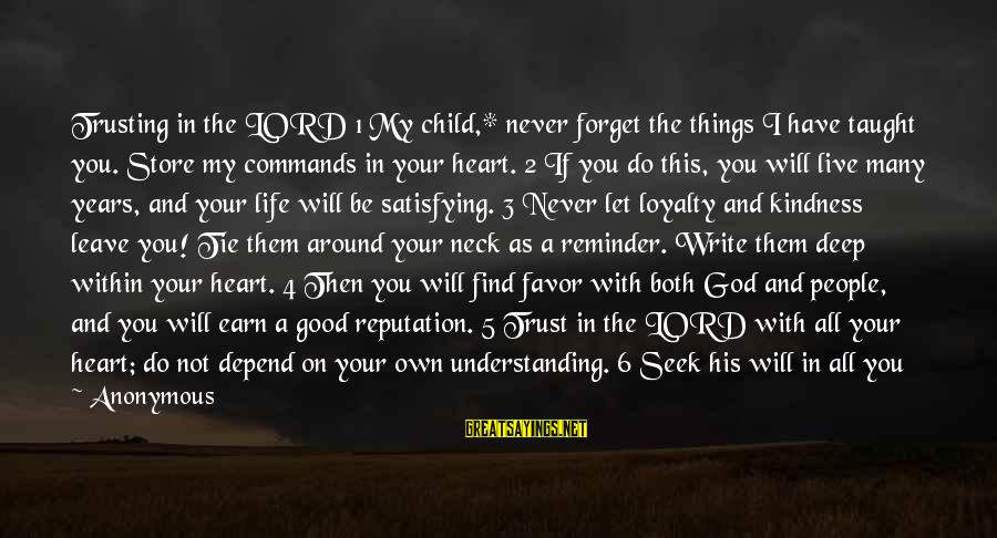 I Don't Depend On You Sayings By Anonymous: Trusting in the LORD 1 My child,* never forget the things I have taught you.