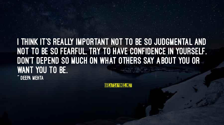 I Don't Depend On You Sayings By Deepa Mehta: I think it's really important not to be so judgmental and not to be so