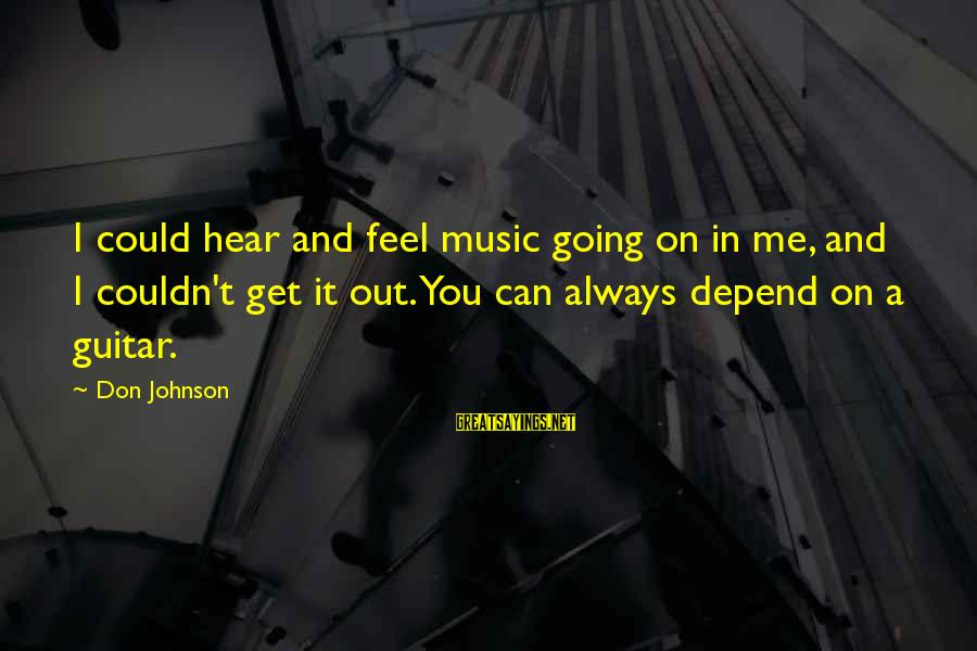I Don't Depend On You Sayings By Don Johnson: I could hear and feel music going on in me, and I couldn't get it