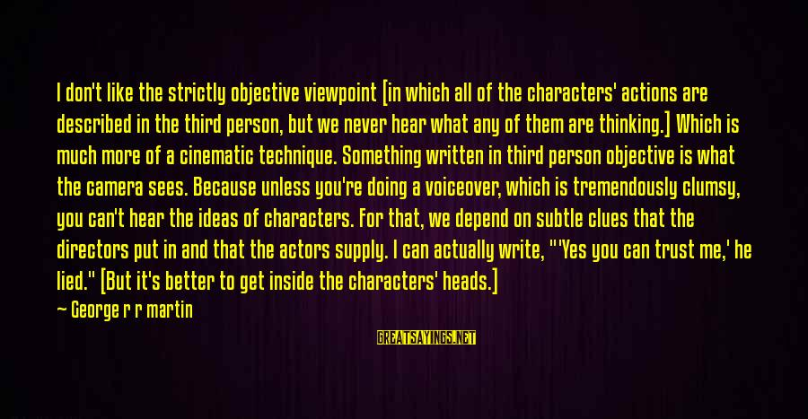 I Don't Depend On You Sayings By George R R Martin: I don't like the strictly objective viewpoint [in which all of the characters' actions are