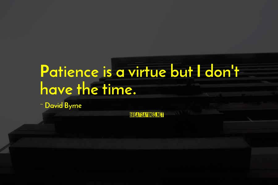I Don't Have Patience Sayings By David Byrne: Patience is a virtue but I don't have the time.