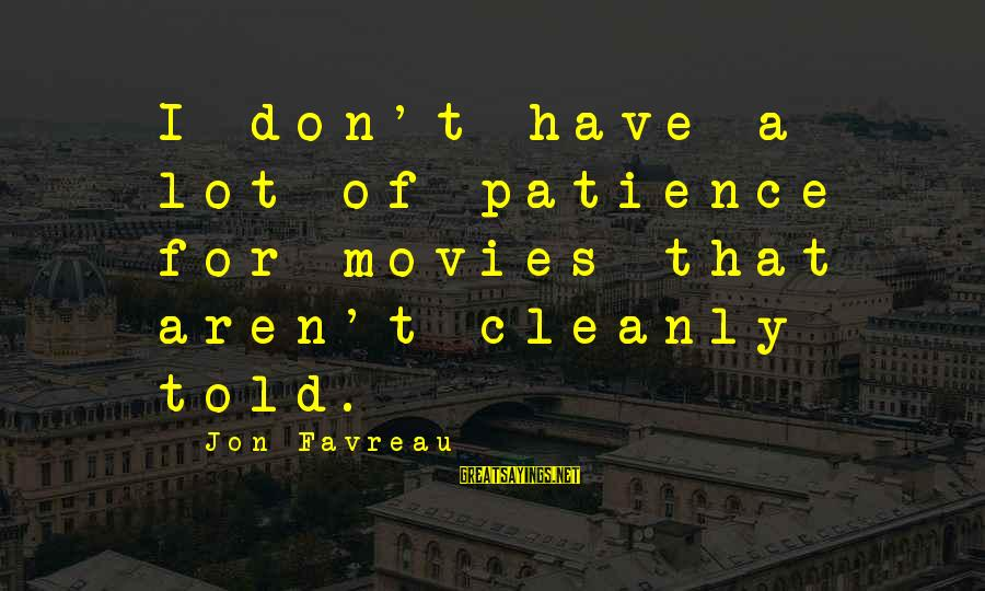 I Don't Have Patience Sayings By Jon Favreau: I don't have a lot of patience for movies that aren't cleanly told.