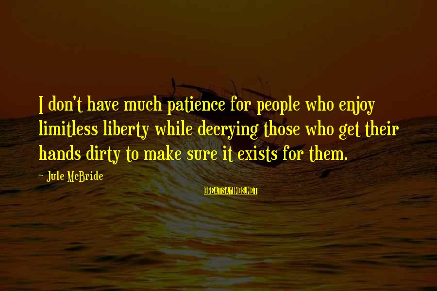 I Don't Have Patience Sayings By Jule McBride: I don't have much patience for people who enjoy limitless liberty while decrying those who