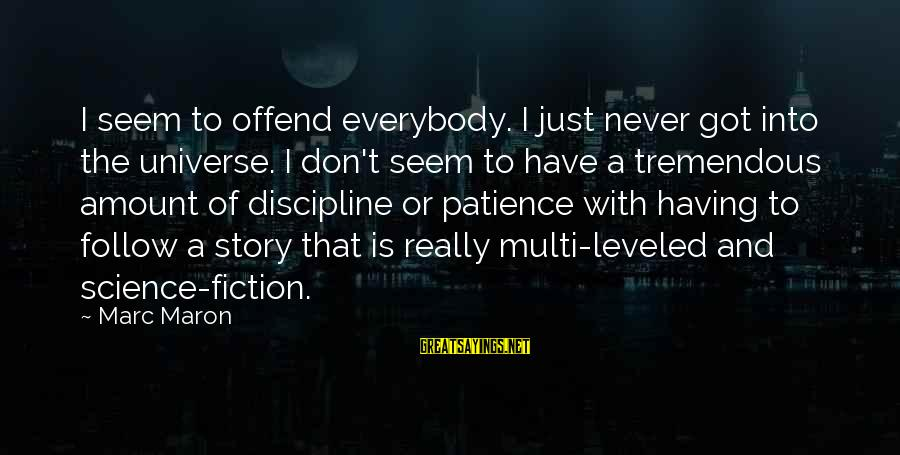 I Don't Have Patience Sayings By Marc Maron: I seem to offend everybody. I just never got into the universe. I don't seem