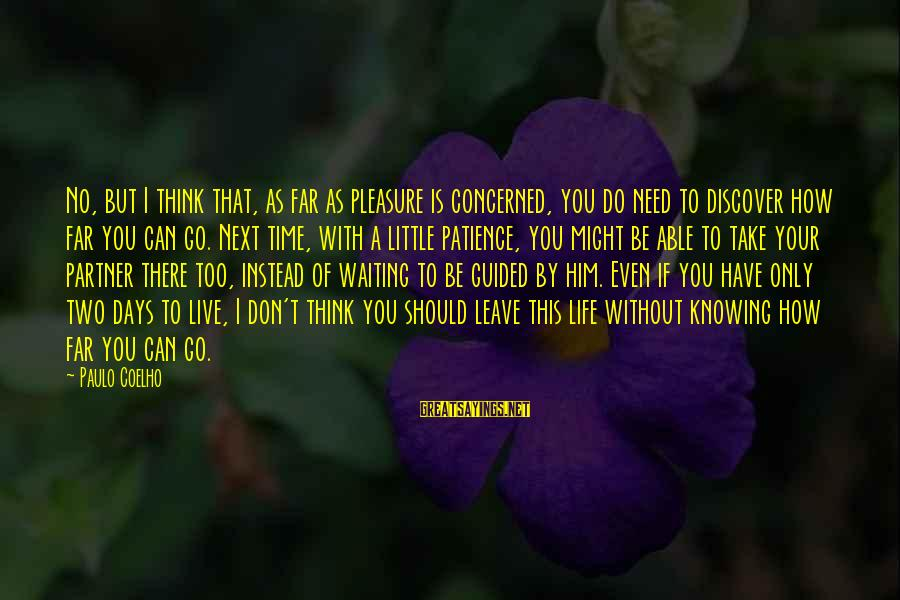 I Don't Have Patience Sayings By Paulo Coelho: No, but I think that, as far as pleasure is concerned, you do need to