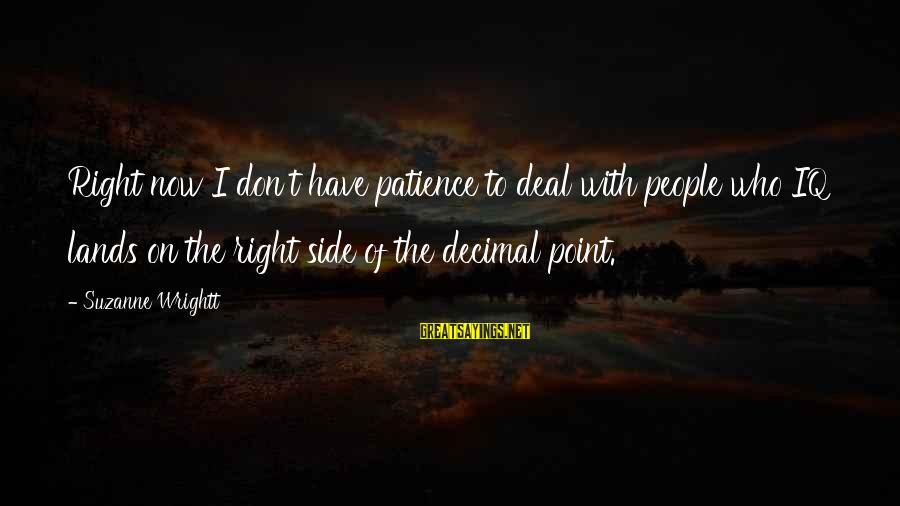I Don't Have Patience Sayings By Suzanne Wrightt: Right now I don't have patience to deal with people who IQ lands on the