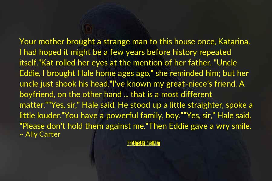 I Don't Matter To Him Sayings By Ally Carter: Your mother brought a strange man to this house once, Katarina. I had hoped it