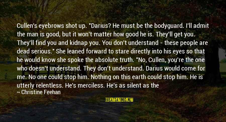 """I Don't Matter To Him Sayings By Christine Feehan: Cullen's eyebrows shot up. """"Darius? He must be the bodyguard. I'll admit the man is"""