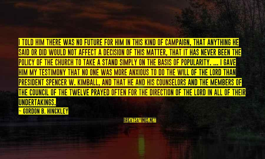 I Don't Matter To Him Sayings By Gordon B. Hinckley: I told him there was no future for him in this kind of campaign, that