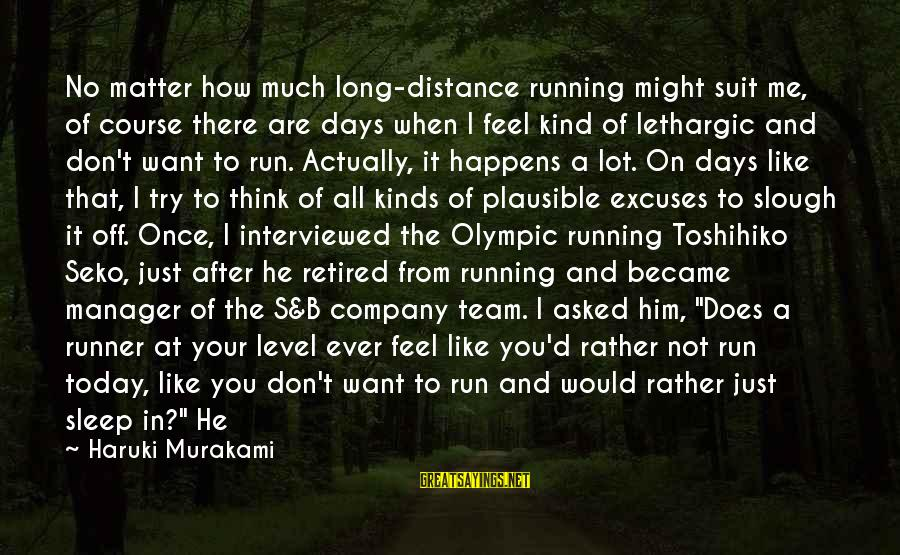 I Don't Matter To Him Sayings By Haruki Murakami: No matter how much long-distance running might suit me, of course there are days when