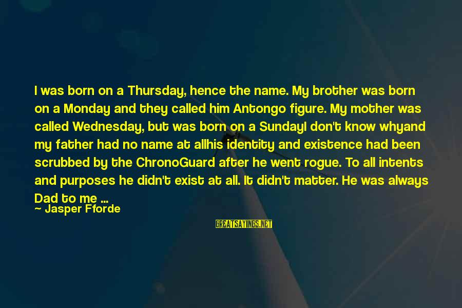 I Don't Matter To Him Sayings By Jasper Fforde: I was born on a Thursday, hence the name. My brother was born on a