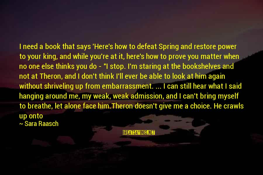I Don't Matter To Him Sayings By Sara Raasch: I need a book that says 'Here's how to defeat Spring and restore power to