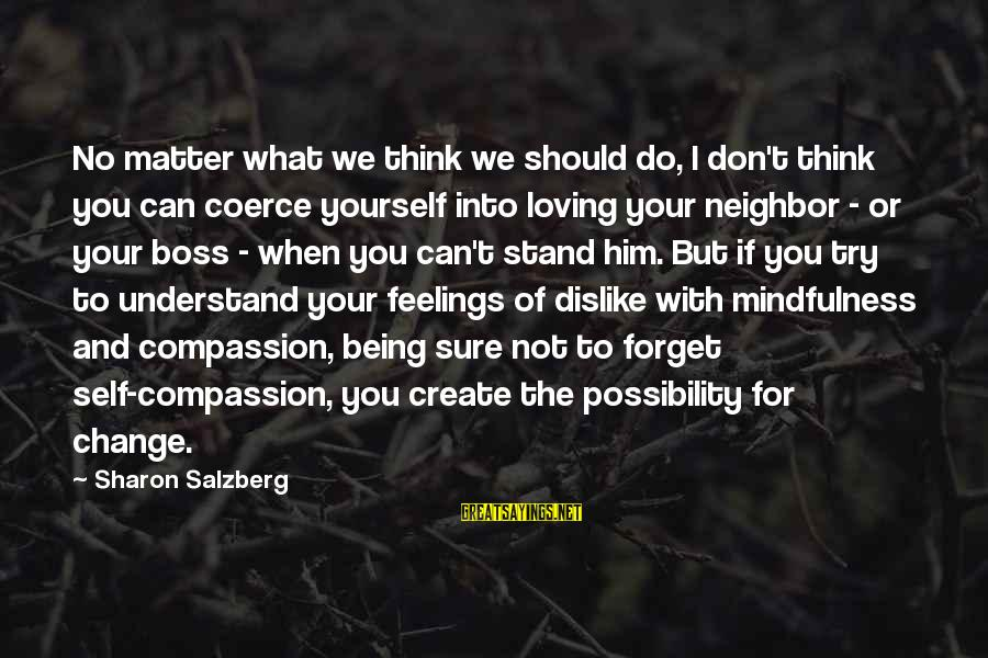 I Don't Matter To Him Sayings By Sharon Salzberg: No matter what we think we should do, I don't think you can coerce yourself