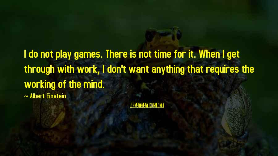 I Don't Play Mind Games Sayings By Albert Einstein: I do not play games. There is not time for it. When I get through