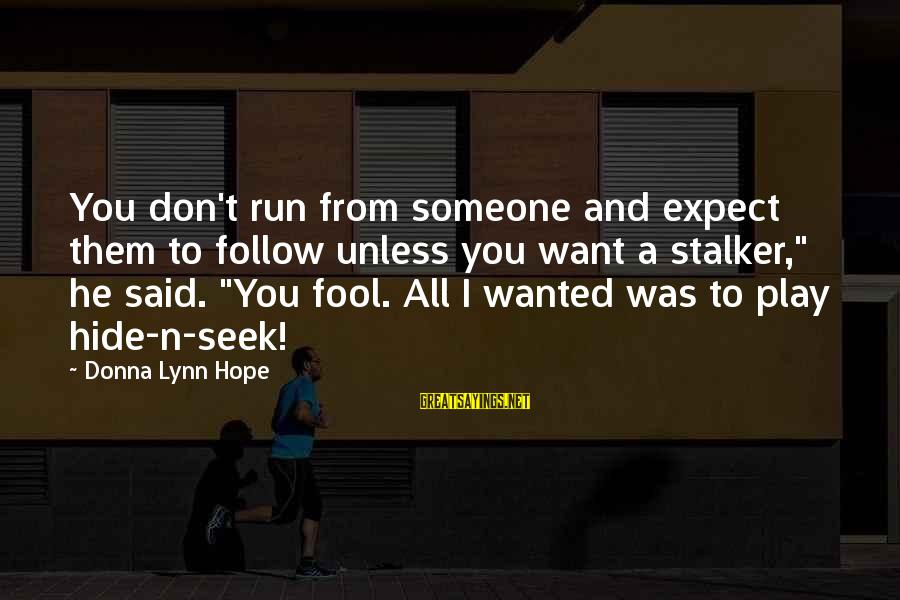 """I Don't Play Mind Games Sayings By Donna Lynn Hope: You don't run from someone and expect them to follow unless you want a stalker,"""""""