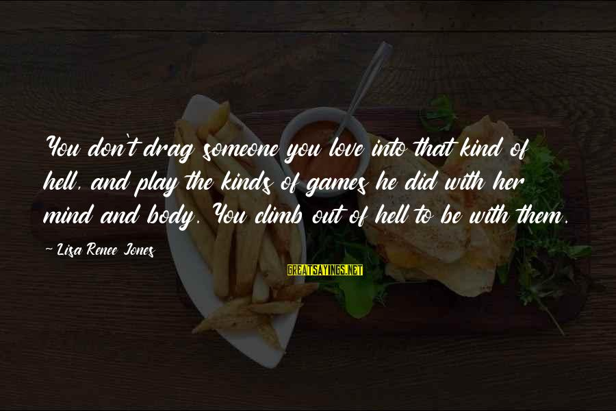 I Don't Play Mind Games Sayings By Lisa Renee Jones: You don't drag someone you love into that kind of hell, and play the kinds