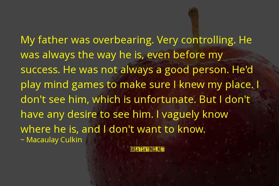 I Don't Play Mind Games Sayings By Macaulay Culkin: My father was overbearing. Very controlling. He was always the way he is, even before