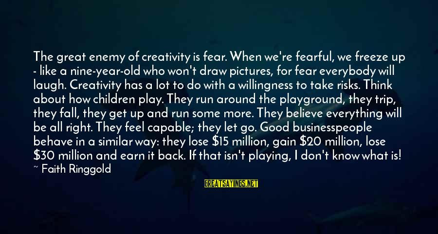 I Fall And Get Back Up Sayings By Faith Ringgold: The great enemy of creativity is fear. When we're fearful, we freeze up - like