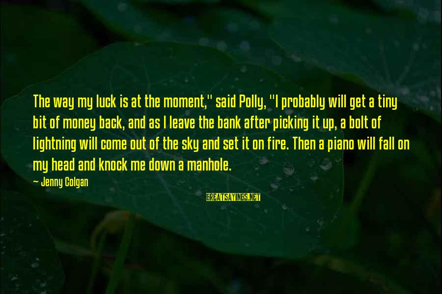 """I Fall And Get Back Up Sayings By Jenny Colgan: The way my luck is at the moment,"""" said Polly, """"I probably will get a"""