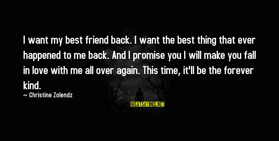 I Fall In Love With You Over And Over Again Sayings By Christine Zolendz: I want my best friend back. I want the best thing that ever happened to
