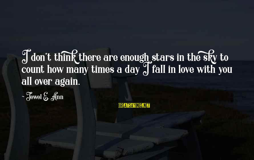 I Fall In Love With You Over And Over Again Sayings By Jewel E. Ann: I don't think there are enough stars in the sky to count how many times