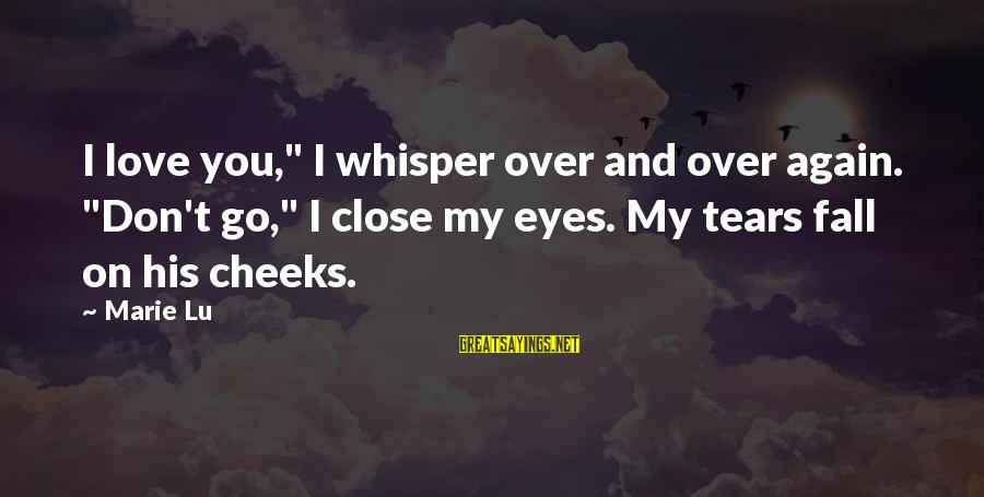 """I Fall In Love With You Over And Over Again Sayings By Marie Lu: I love you,"""" I whisper over and over again. """"Don't go,"""" I close my eyes."""