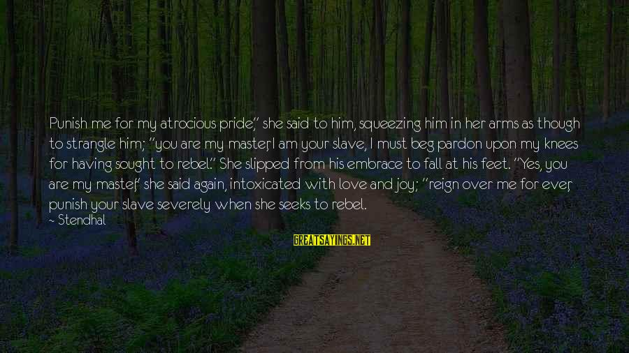 """I Fall In Love With You Over And Over Again Sayings By Stendhal: Punish me for my atrocious pride,"""" she said to him, squeezing him in her arms"""