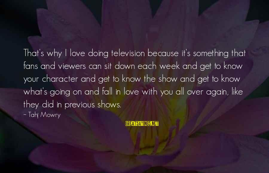 I Fall In Love With You Over And Over Again Sayings By Tahj Mowry: That's why I love doing television because it's something that fans and viewers can sit