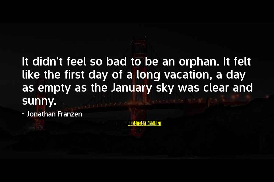 I Feel So Empty Without You Sayings By Jonathan Franzen: It didn't feel so bad to be an orphan. It felt like the first day