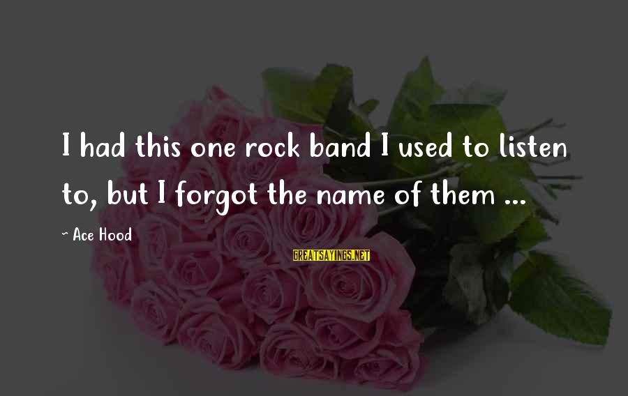 I Forgot My Name Sayings By Ace Hood: I had this one rock band I used to listen to, but I forgot the