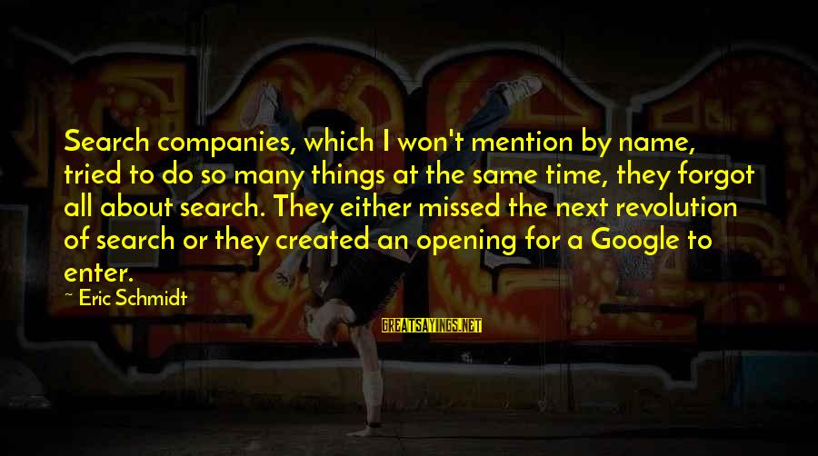 I Forgot My Name Sayings By Eric Schmidt: Search companies, which I won't mention by name, tried to do so many things at