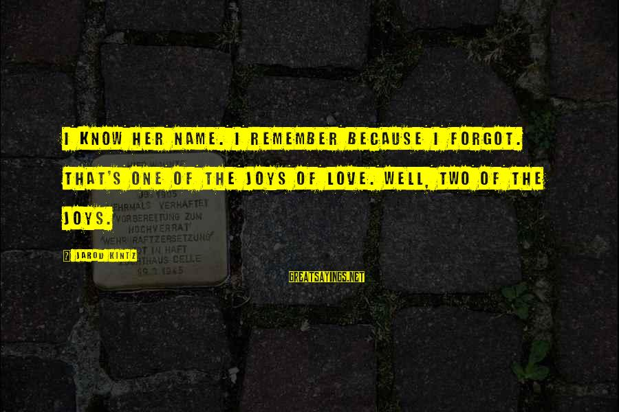 I Forgot My Name Sayings By Jarod Kintz: I know her name. I remember because I forgot. That's one of the joys of