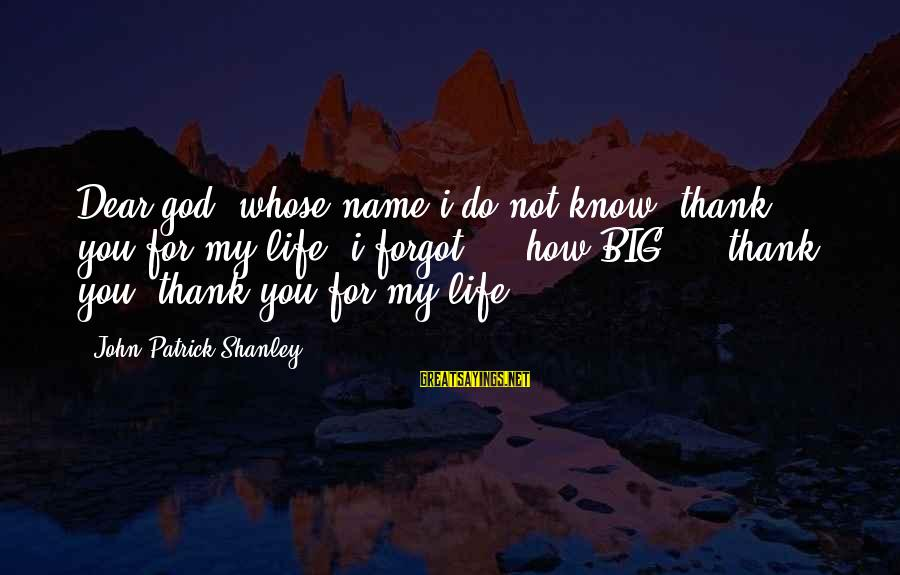 I Forgot My Name Sayings By John Patrick Shanley: Dear god, whose name i do not know. thank you for my life. i forgot