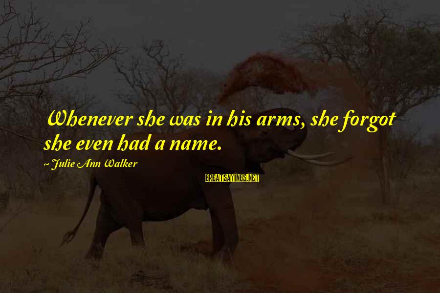 I Forgot My Name Sayings By Julie Ann Walker: Whenever she was in his arms, she forgot she even had a name.