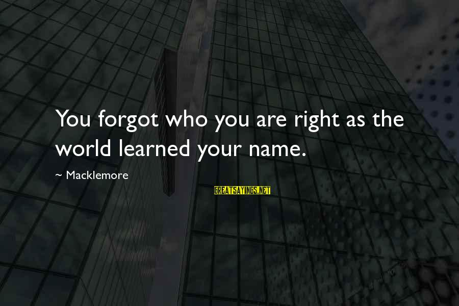 I Forgot My Name Sayings By Macklemore: You forgot who you are right as the world learned your name.