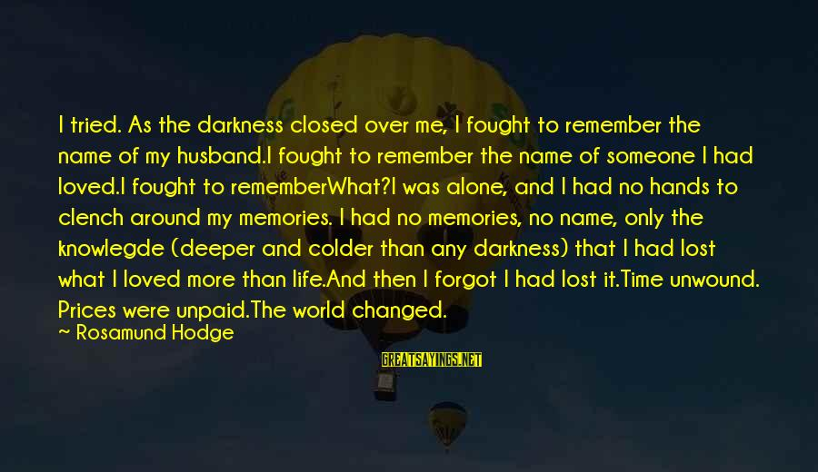 I Forgot My Name Sayings By Rosamund Hodge: I tried. As the darkness closed over me, I fought to remember the name of