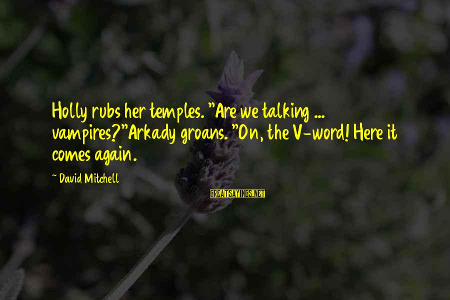 "I Get Jealous So Easily Sayings By David Mitchell: Holly rubs her temples. ""Are we talking ... vampires?""Arkady groans. ""On, the V-word! Here it"