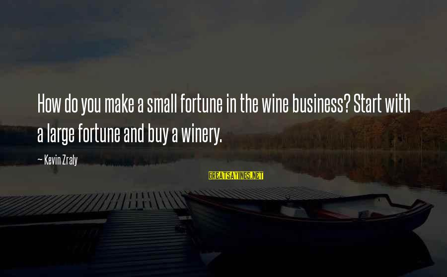 I Get Jealous So Easily Sayings By Kevin Zraly: How do you make a small fortune in the wine business? Start with a large