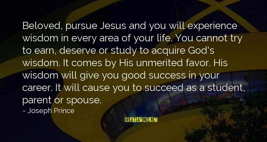 I Got No Swag Sayings By Joseph Prince: Beloved, pursue Jesus and you will experience wisdom in every area of your life. You