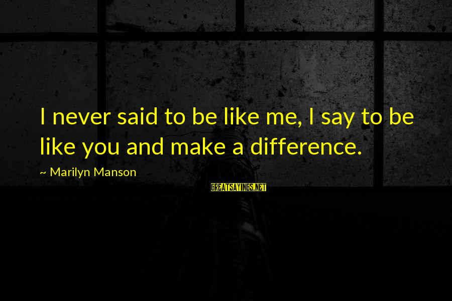 I Got No Swag Sayings By Marilyn Manson: I never said to be like me, I say to be like you and make