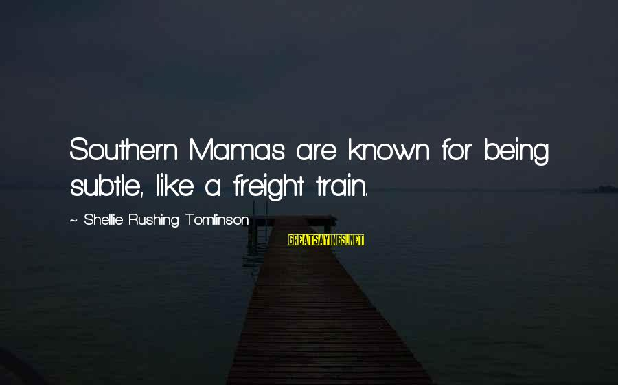 I Got No Swag Sayings By Shellie Rushing Tomlinson: Southern Mamas are known for being subtle, like a freight train.