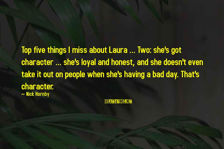 I Got Over U Sayings By Nick Hornby: Top five things I miss about Laura ... Two: she's got character ... she's loyal